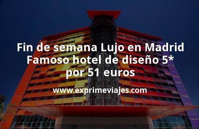 Fin de semana Lujo en Madrid: Famoso hotel de diseño 5* por 51€ p.p/noche