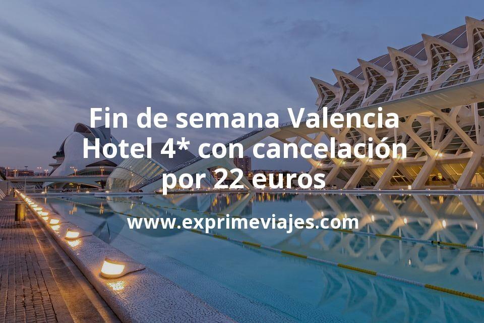 ¡Wow! Fin de semana Valencia: Hotel 4* con cancelación por 22€ p.p/noche