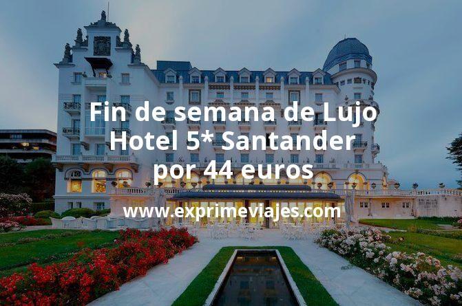 ¡Wow! Fin de semana de Lujo: Hotel 5* Santander por 44€ p.p/noche