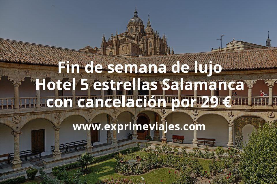 Fin de semana de lujo: Hotel 5 estrellas Salamanca con cancelación por 29euros