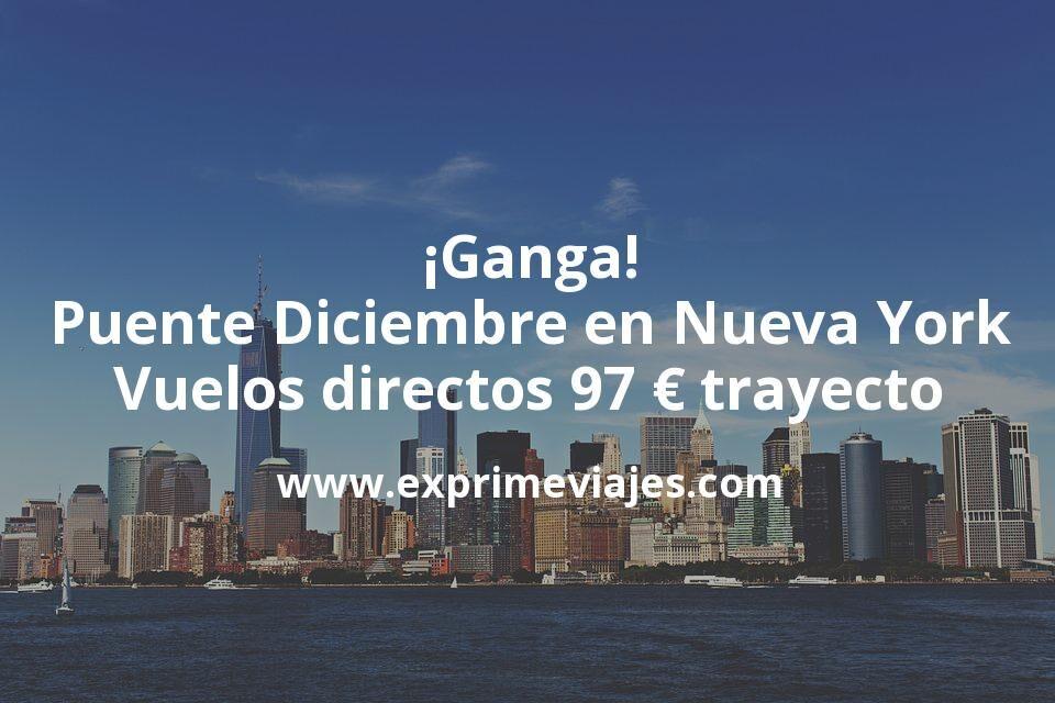 ¡Ganga! Puente de Diciembre Nueva York: vuelos directos por 97euros trayecto