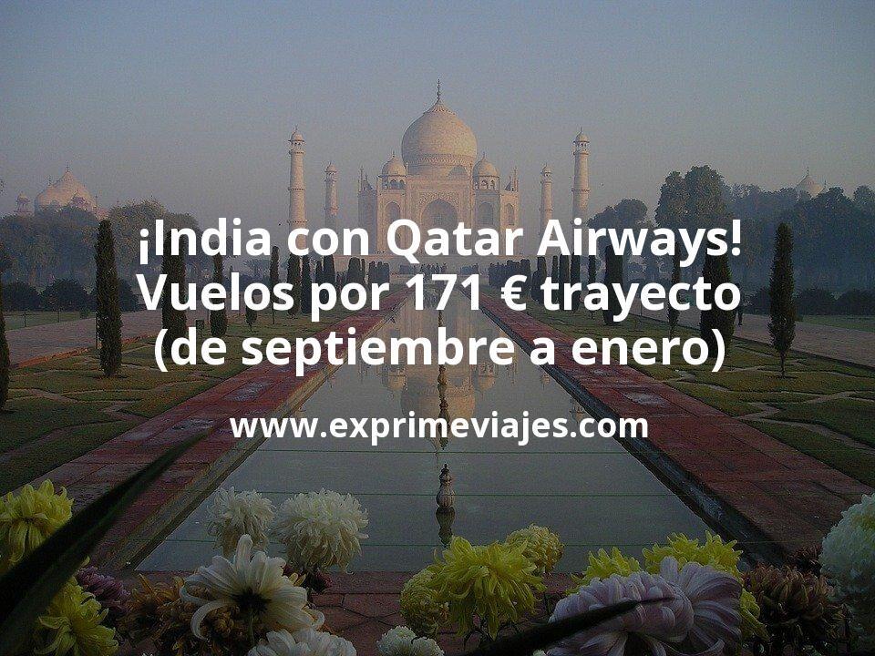 ¡Wow! Vuelos a India con Qatar Airways por 171€ trayecto (fechas de septiembre a enero)