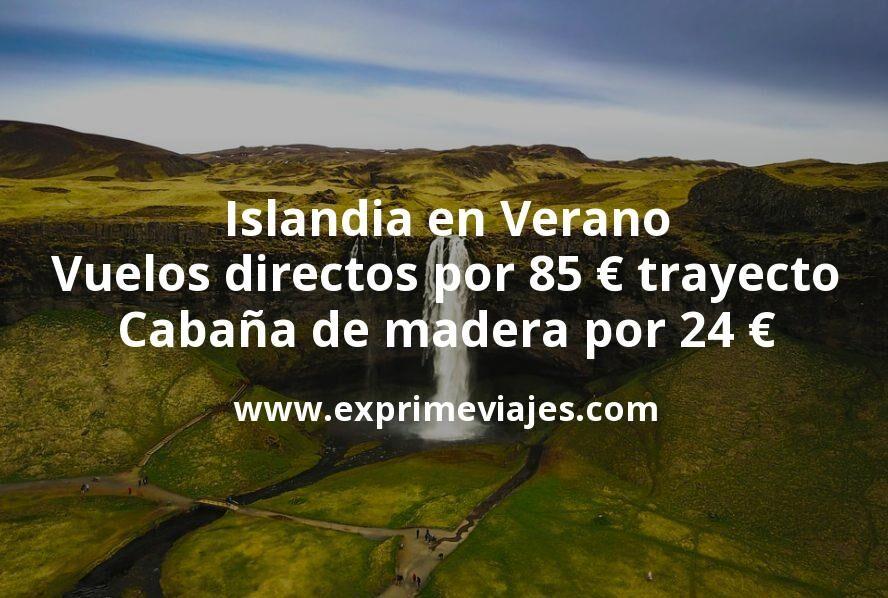Islandia en Verano: Vuelos directos por 85€ trayecto; Cabaña de madera por 24€ p.p/noche