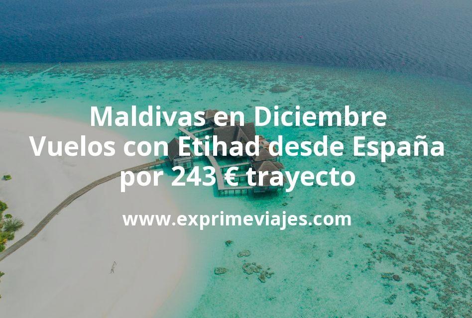 ¡Wow! Maldivas en Diciembre: Vuelos con Etihad desde España por 243euros trayecto