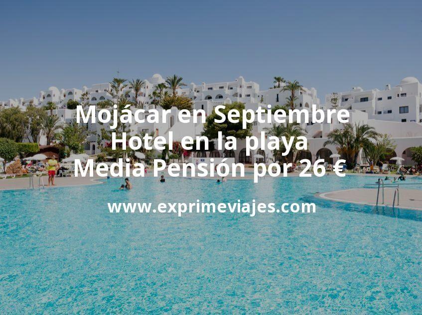 ¡Chollazo! Mojácar en Septiembre: Hotel en la playa con Media Pensión por 26 € p.p/noche