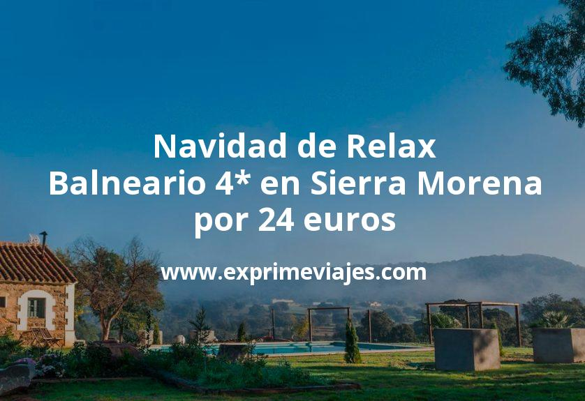 Navidad de Relax: Balneario 4* en Sierra Morena por 24 € p.p/noche