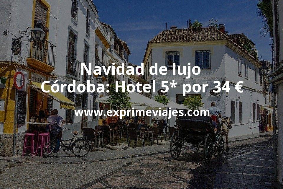 Navidad de lujo en Córdoba: Hotel 5* por 34 € p.p/noche