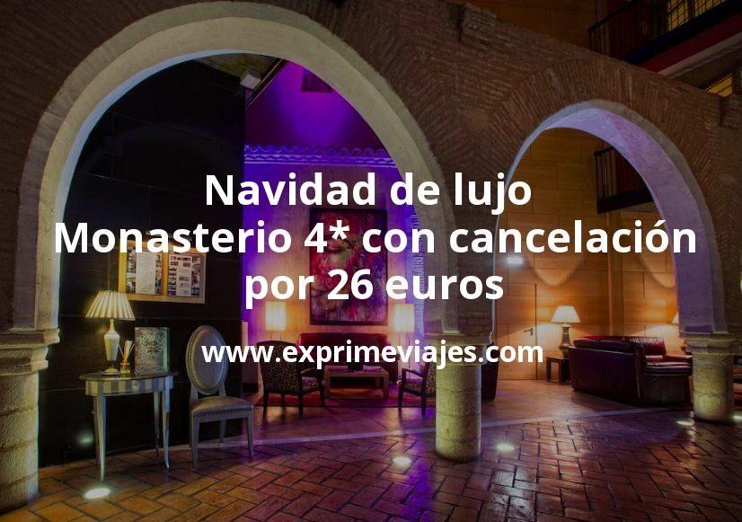 Navidad de lujo: Monasterio 4* con cancelación por 26€ p.p/noche