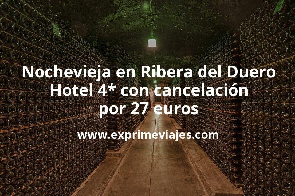 Nochevieja en Ribera del Duero: Hotel 4* con cancelación por 27€ p.p/noche