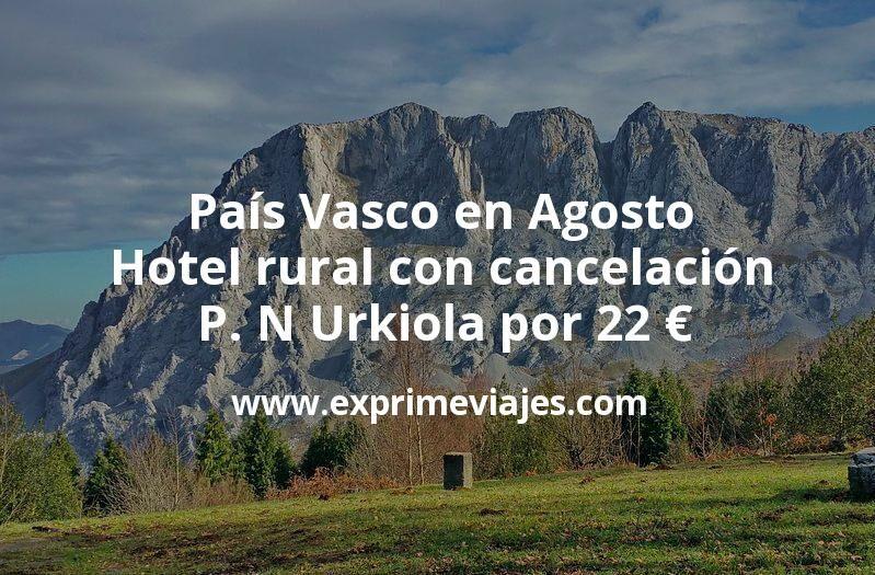 País Vasco en Agosto: Hotel rural con cancelación en P. N Urkiola por 22 € p.p/noche