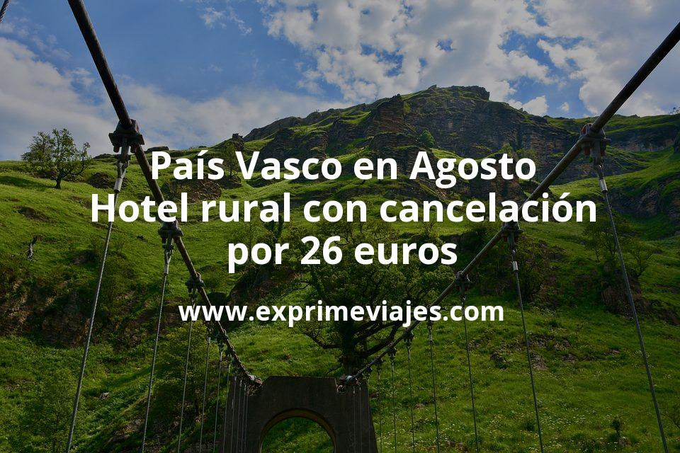 País Vasco en Agosto: Hotel rural con cancelación por 26 € p.p/noche