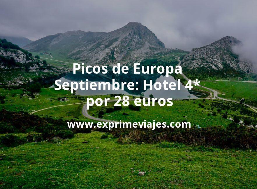 ¡Wow! Picos de Europa Septiembre: Hotel 4* por 28€ p.p/noche