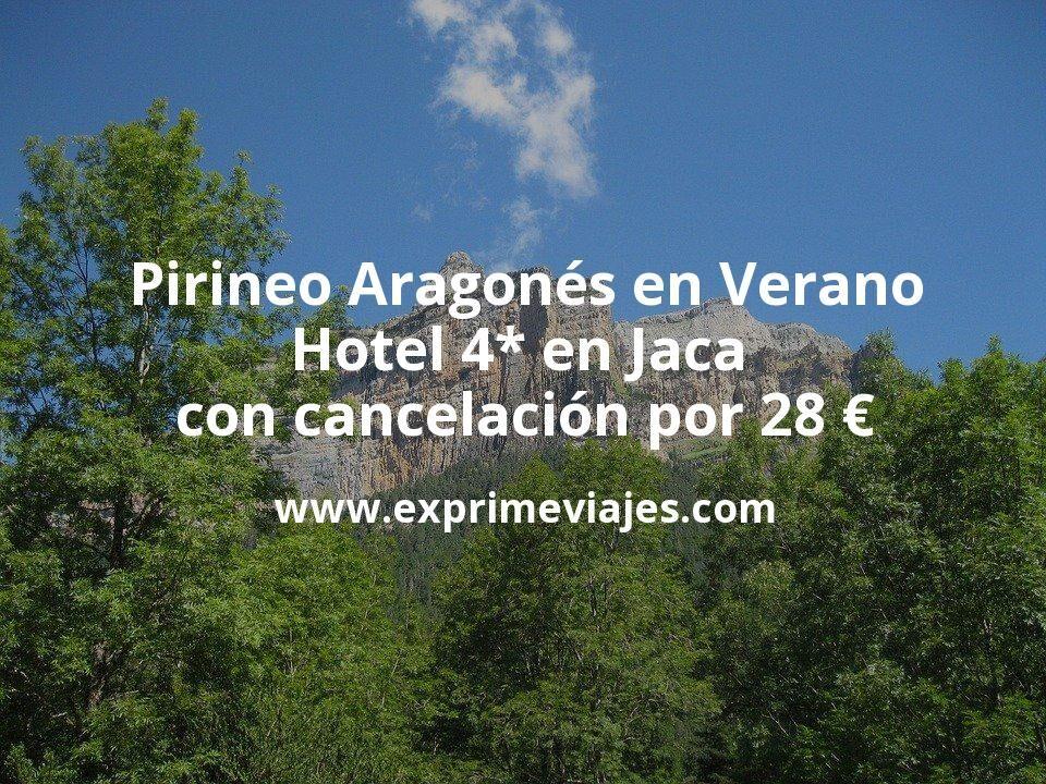 Pirineo Aragonés en Verano: Hotel 4* Jaca con cancelación por 28€ p.p/noche