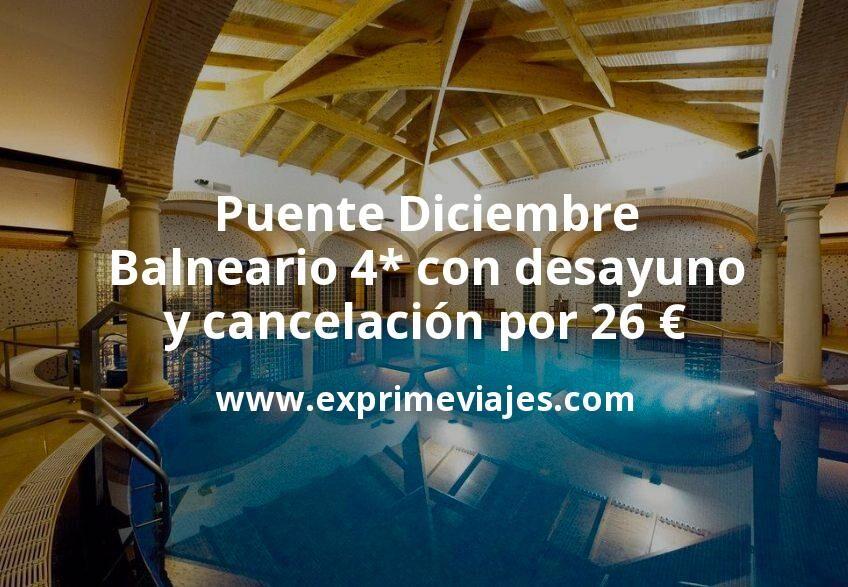 Puente Diciembre: Balneario 4* con desayuno y cancelación por 26€ p.p/noche