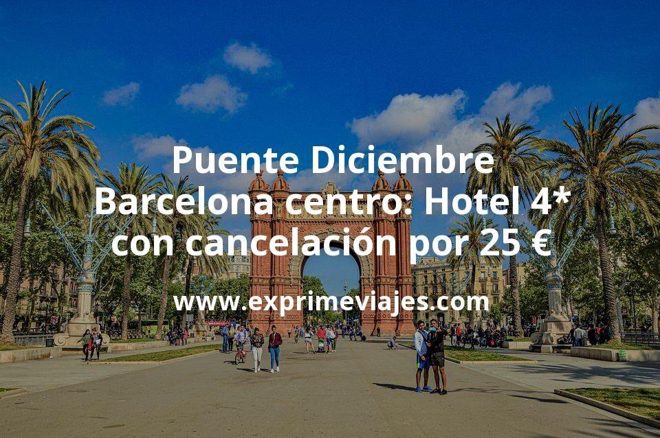 ¡Chollo! Puente Diciembre Barcelona centro: Hotel 4* con cancelación por 25€ p.p/noche
