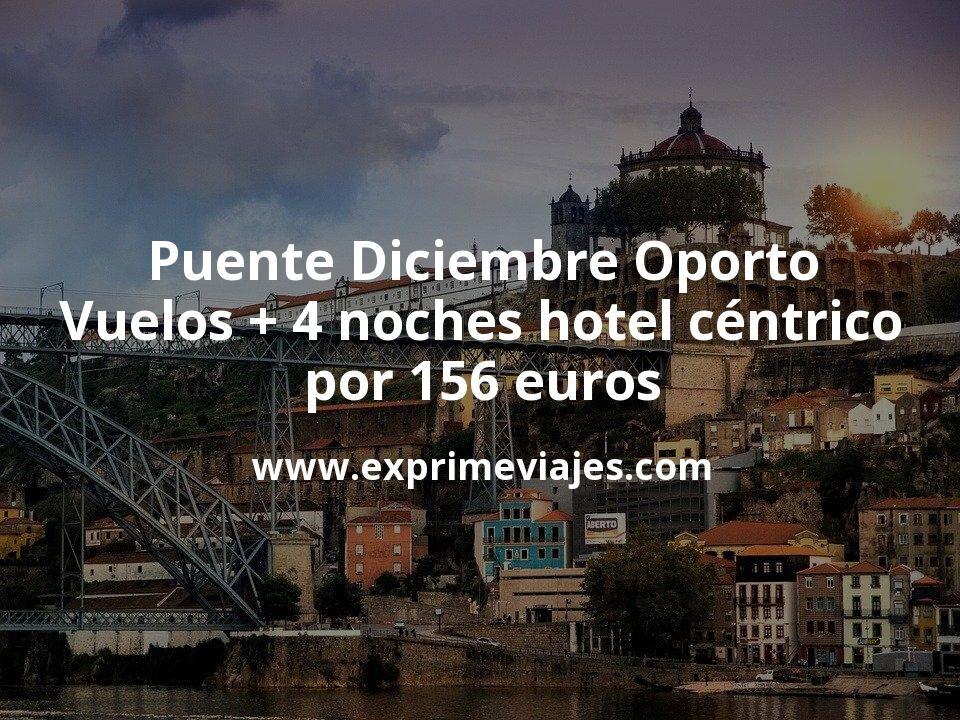 Puente Diciembre Oporto: Vuelos + 4 noches hotel céntrico por 156euros