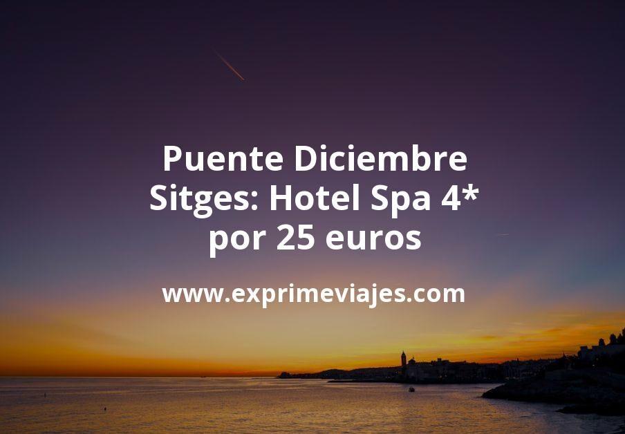 Puente Diciembre Sitges: Hotel Spa 4* por 25€ p.p/noche