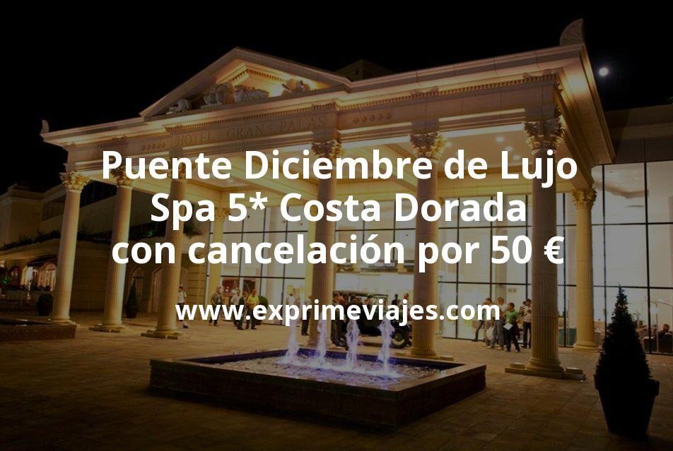 Puente Diciembre de Lujo: Spa 5* Costa Dorada con cancelación por 50€ p.p/noche