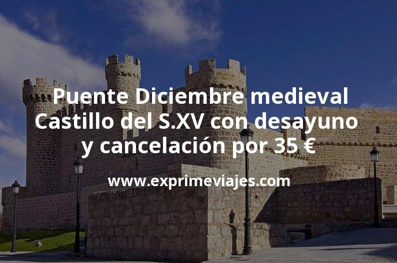 Puente Diciembre escapada medieval: Castillo del S.XV con desayuno y cancelación por 35€ p.p/noche