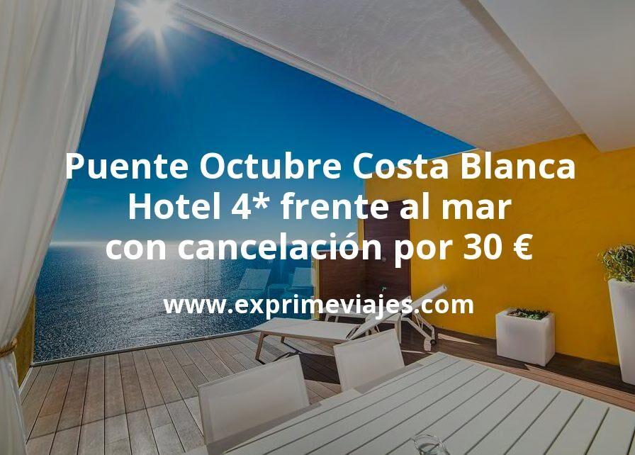 Puente Octubre Costa Blanca: Hotel 4* frente al mar con cancelación por 30€ p.p/noche
