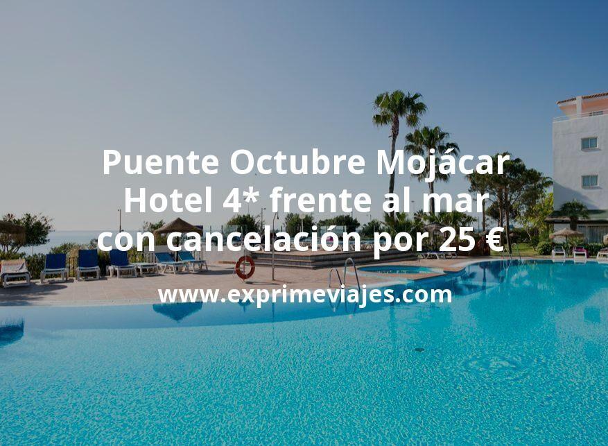 Puente Octubre Mojácar: Hotel 4* frente al mar con cancelación por 25€ p.p/noche