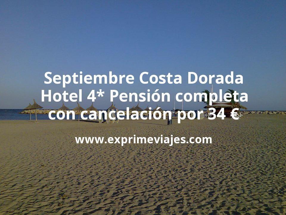 Septiembre Costa Dorada: Hotel 4* Pensión completa con cancelación por 34€ p.p/noche