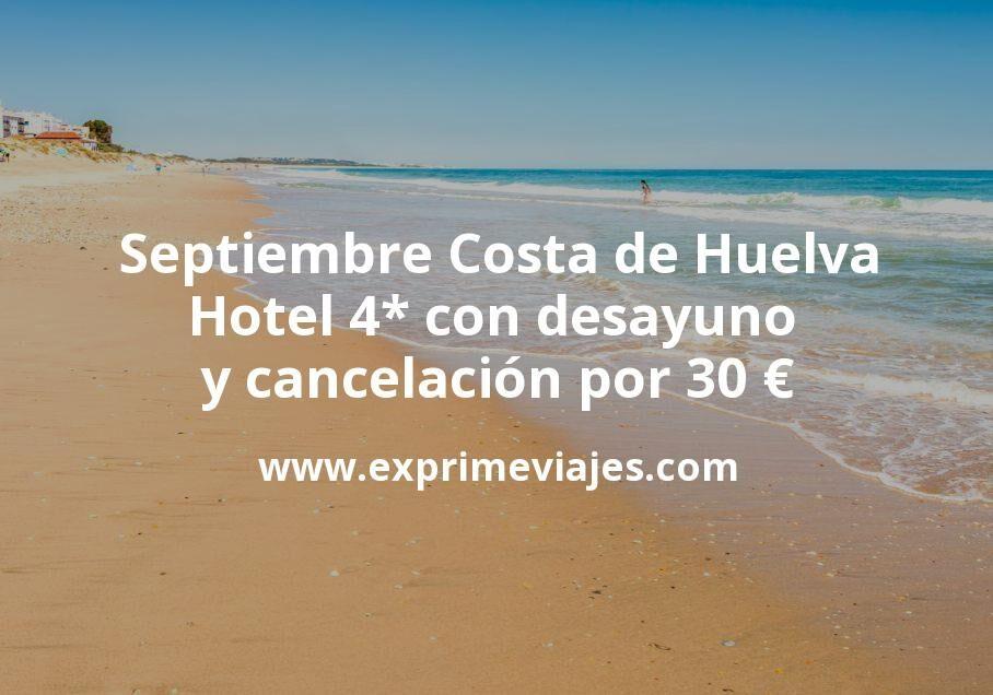 Septiembre Costa de Huelva: Hotel 4 estrellas con desayuno y cancelación por 30euros