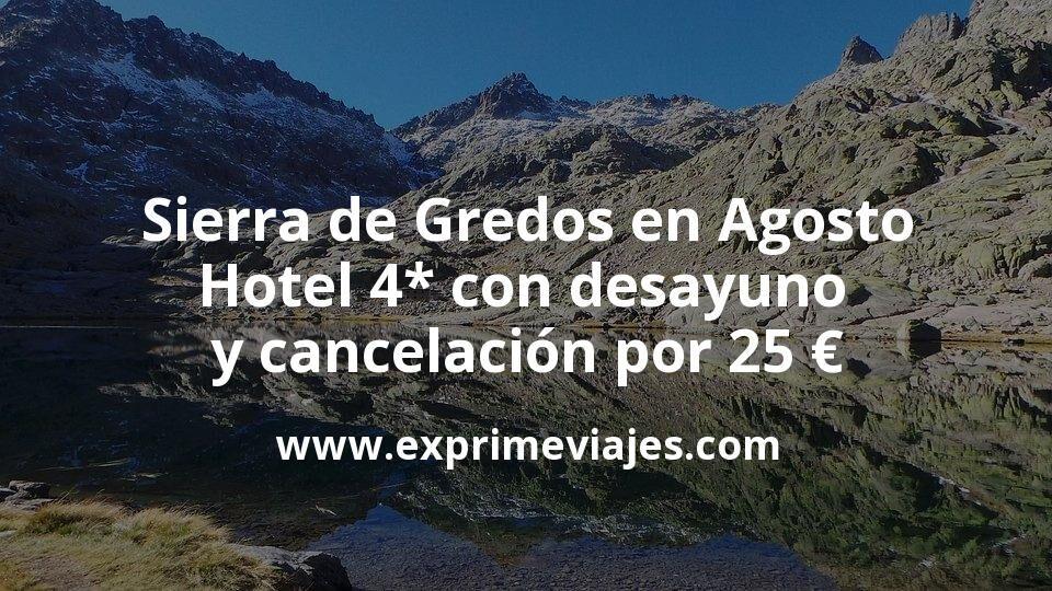 Sierra de Gredos en Agosto: Hotel 4* con desayuno y cancelación por 25€ p.p/noche