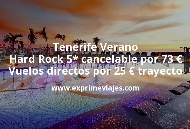 Tenerife Verano: Hard Rock 5* con cancelación por 73€; Vuelos directos por 25€ trayecto