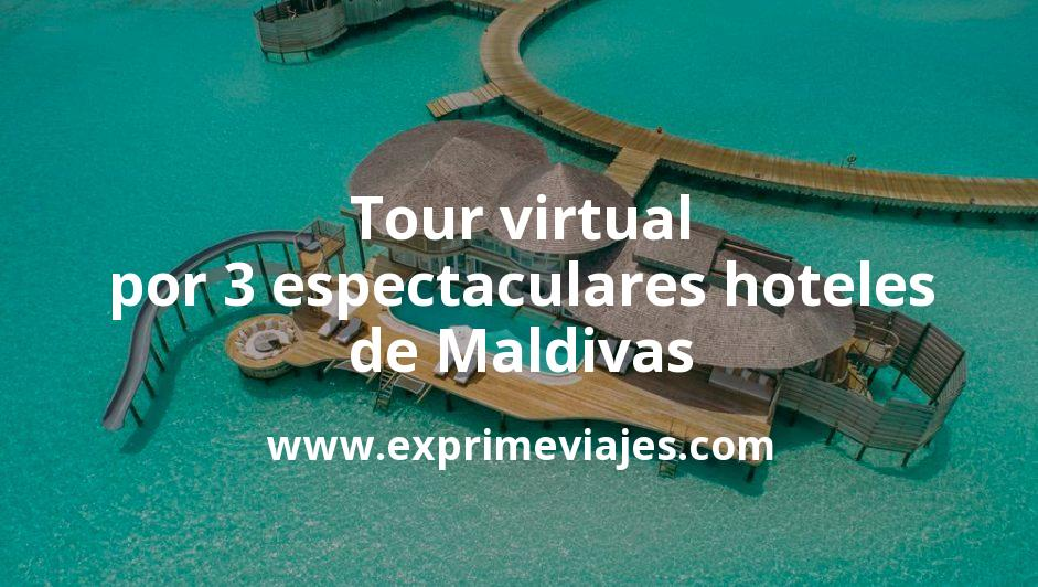 ¡Wow! Tour virtual por 3 exclusivos hoteles de Maldivas