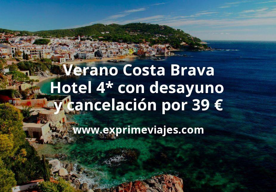 ¡Wow! Verano Costa Brava: Hotel 4* con desayuno y cancelación por 39€ p.p/noche
