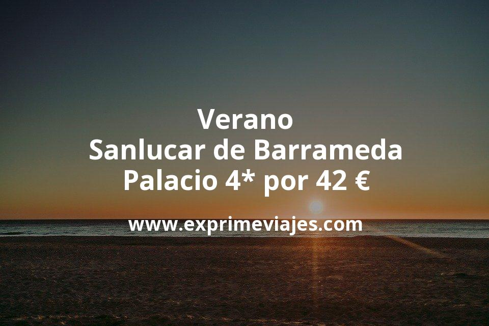 Verano en Sanlucar de Barrameda: Palacio 4* por 42€ p.p/noche