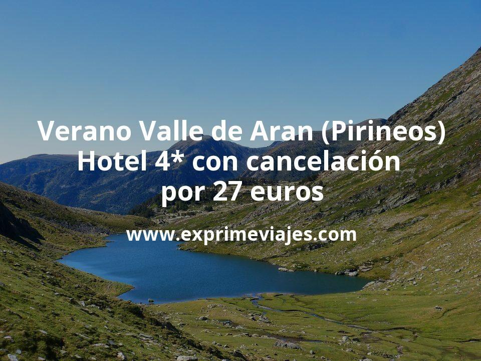 Verano Valle de Arán (Pirineos) Hotel 4* con cancelación por 27€ p.p/noche