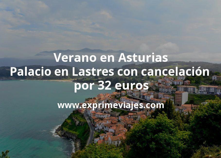 Verano en Asturias: Palacio en Lastres con cancelación por 32€ p.p/noche