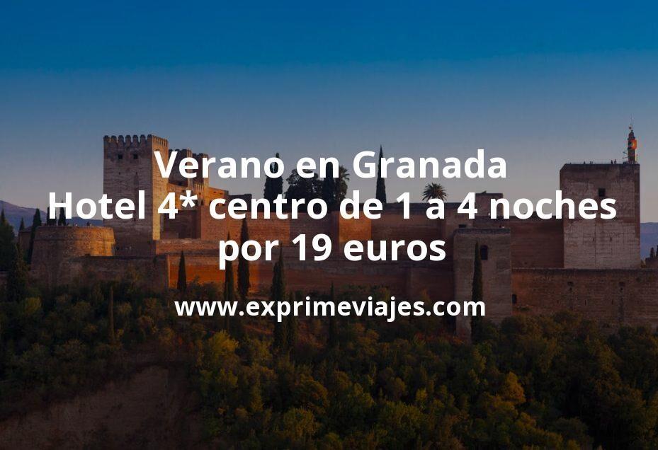 Verano en Granada: Hotel 4* centro de 1 a 4 noches por 19€ p.p/noche