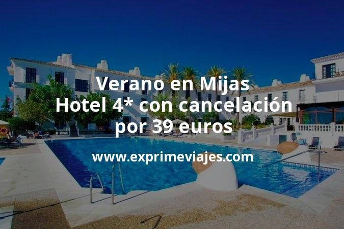 ¡Wow! Verano en Mijas: Hotel 4* con cancelación por 39€ p.p/noche