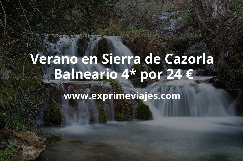 ¡Chollo! Verano en Sierra de Cazorla: Balneario 4* por 24 € p.p/noche