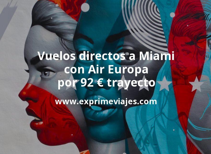 ¡Ganga! Vuelos directos a Miami con Air Europa por 92€ trayecto