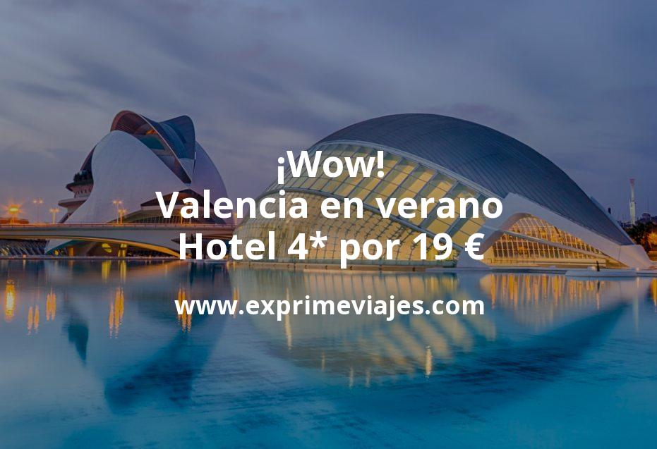 ¡Wow! Valencia en verano: Hotel 4* por 19€ p.p/noche