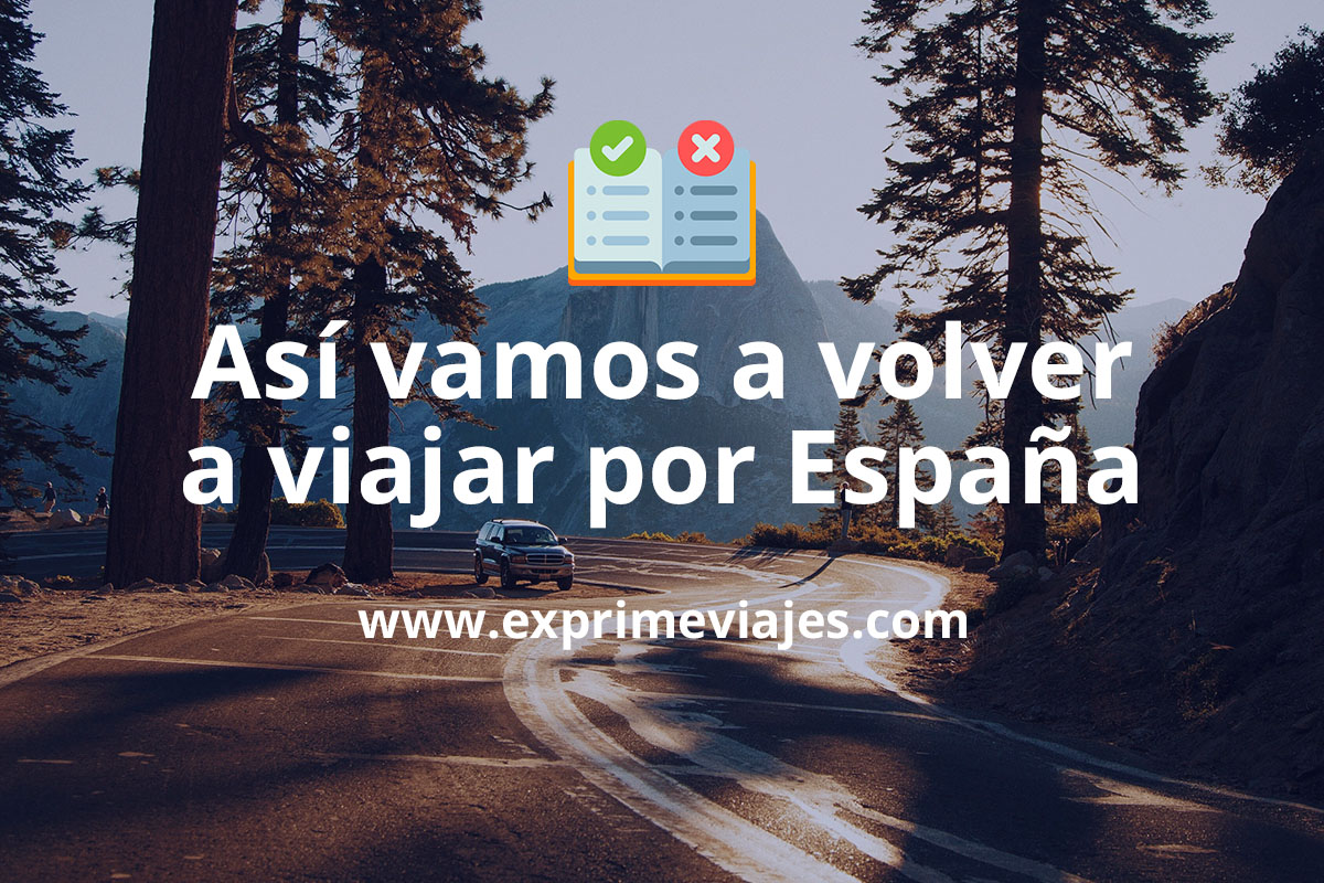 Cómo será la desescalada para los viajes: Así podremos volver a viajar por España