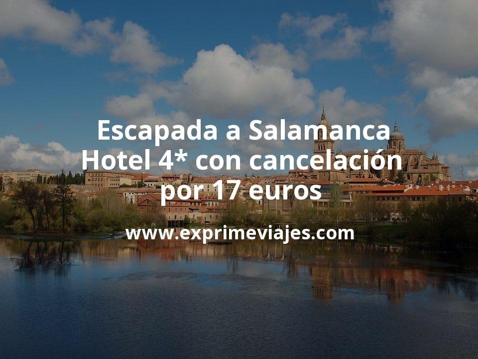 ¡Chollazo! Escapada a Salamanca: Hotel 4* con cancelación por 17 € p.p/noche