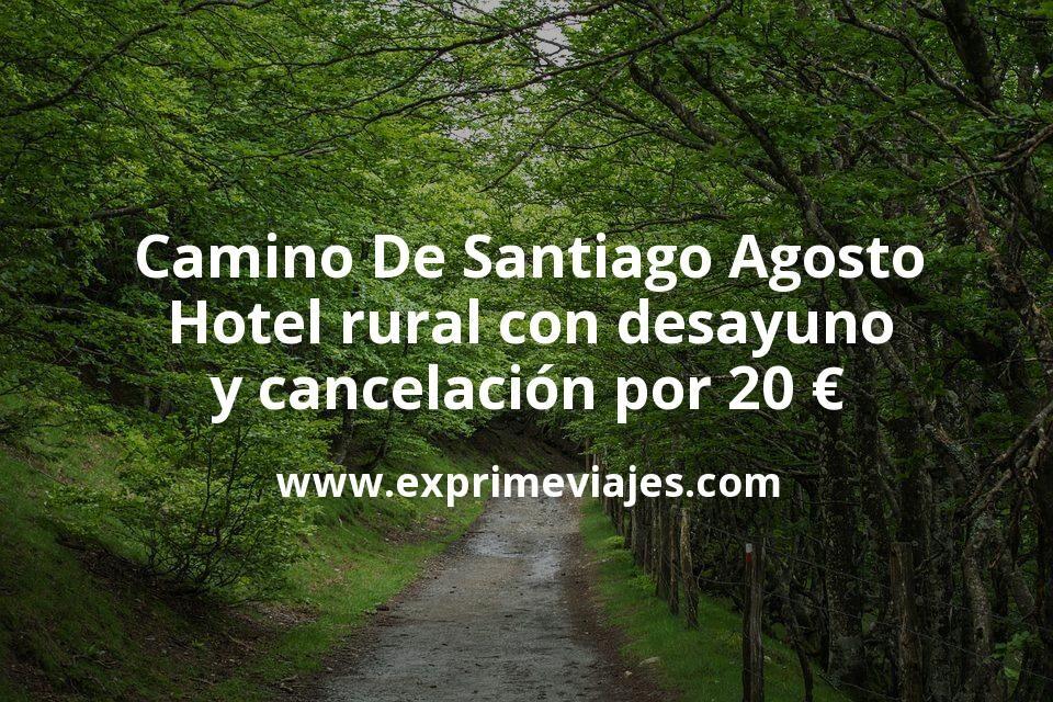 Camino De Santiago Agosto: Hotel rural con desayuno y cancelación por 20€ p.p/noche