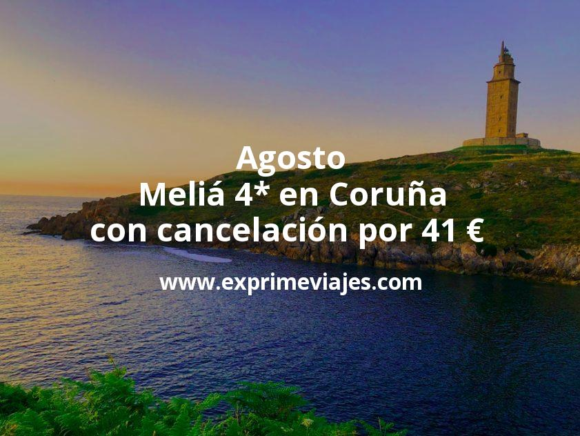 Agosto: Meliá 4* en Coruña con cancelación por 41€ p.p/noche