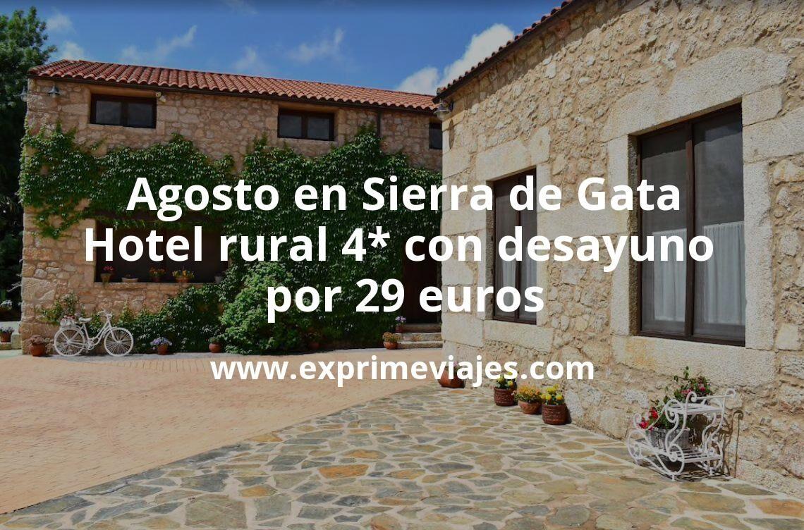 Agosto en Sierra de Gata: Hotel rural 4* con desayuno por 29€ p.p/noche