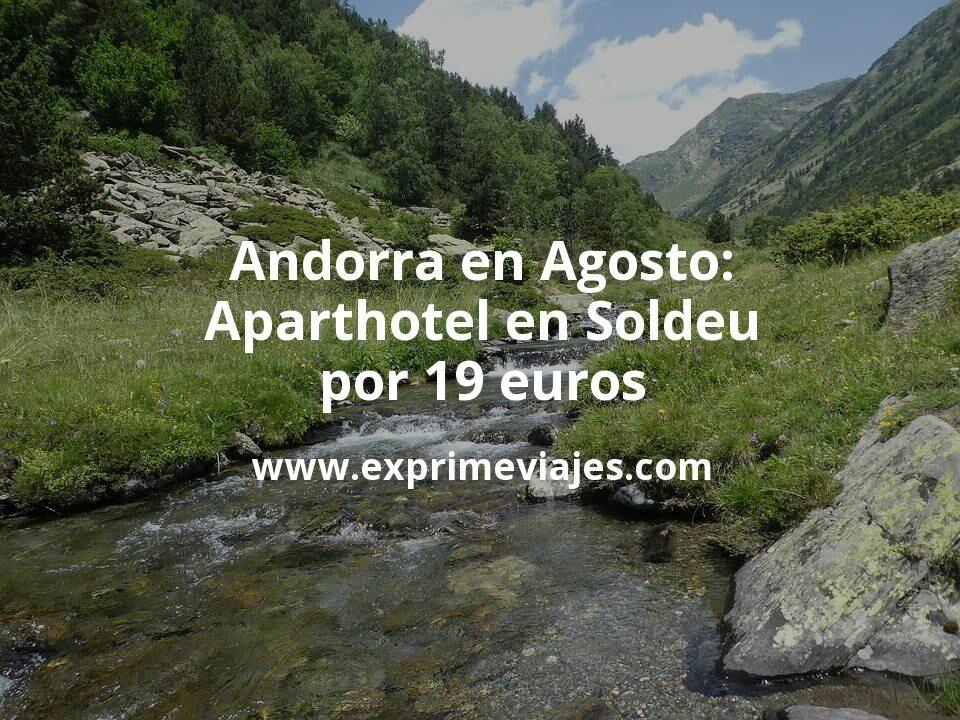 ¡Chollo! Andorra en Agosto: Aparthotel en Soldeu por 19€ p.p/noche