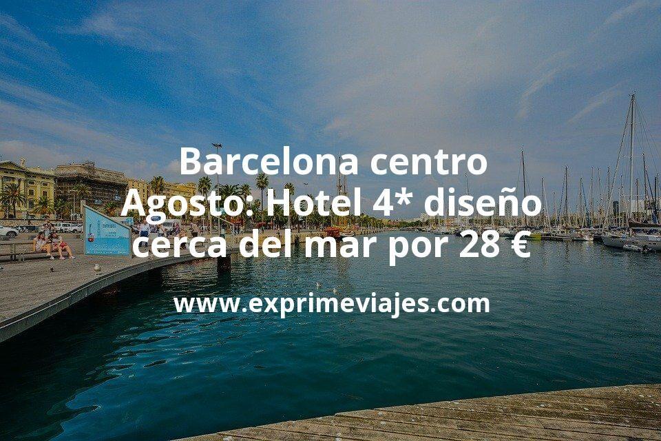 Barcelona centro en Agosto: Hotel 4* diseño cerca del mar por 28€ p.p/noche