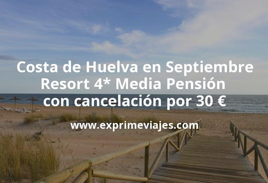 Costa de Huelva en Septiembre: Resort 4* Media Pensión con cancelación por 30€ p.p/noche