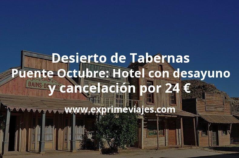 Desierto de Tabernas Puente Octubre: Hotel con desayuno y cancelación por 24€ p.p/noche