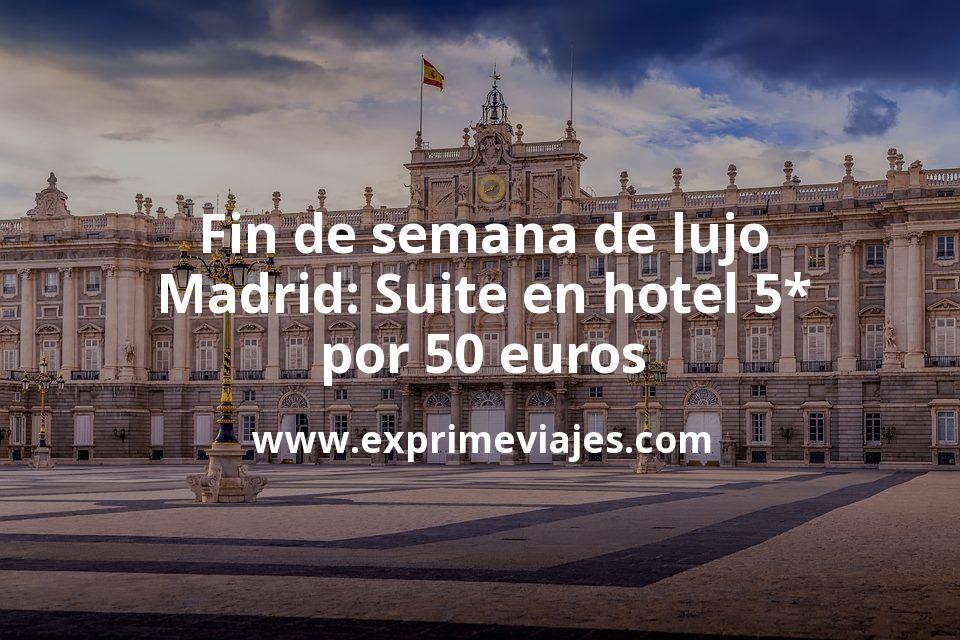 Fin de semana de lujo en Madrid: Suite en hotel 5* por 50€ p.p/noche