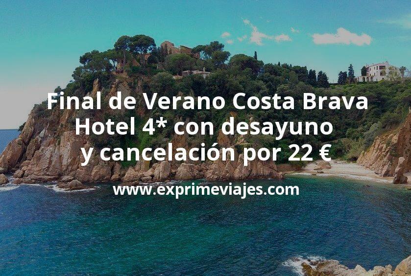 Final de Verano Costa Brava: Hotel 4* con desayuno y cancelación por 22€ p.p/noche